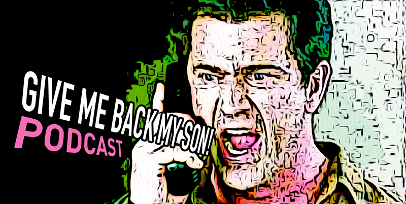 GIVE ME BACK MY SON! Podcast